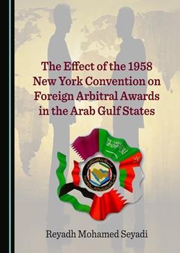 Abbildung von Seyadi | The Effect of the 1958 New York Convention on Foreign Arbitral Awards in the Arab Gulf States | 1. Auflage | 2017 | beck-shop.de