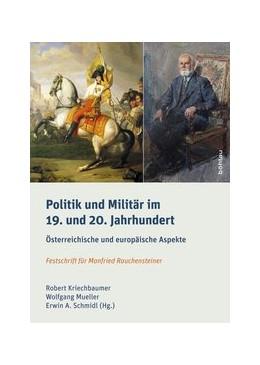 Abbildung von Kriechbaumer / Mueller | Politik und Militär im 19. und 20. Jahrhundert | 1. Auflage | 2017 | beck-shop.de