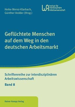 Abbildung von Mensi-Klarbach / Vedder | Geflüchtete Menschen auf dem Weg in den deutschen Arbeitsmarkt | 1. Auflage | 2017 | 8 | beck-shop.de