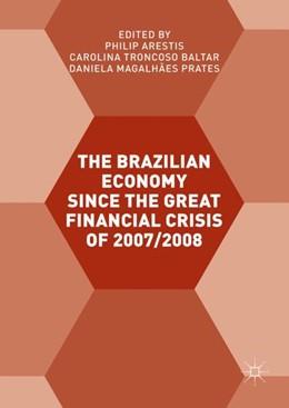Abbildung von Arestis / Troncoso Baltar / Prates | The Brazilian Economy since the Great Financial Crisis of 2007/2008 | 1st ed. 2017 | 2017