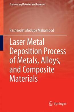 Abbildung von Mahamood | Laser Metal Deposition Process of Metals, Alloys, and Composite Materials | 1. Auflage | 2017 | beck-shop.de