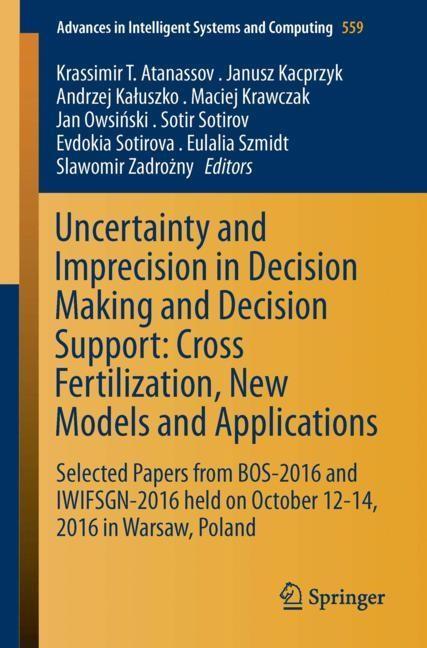 Abbildung von Atanassov / Kacprzyk / Kaluszko / Krawczak / Owsinski / Sotirov / Sotirova / Szmidt / Zadrozny | Uncertainty and Imprecision in Decision Making and Decision Support: Cross-Fertilization, New Models and Applications | 1st ed. 2018 | 2017