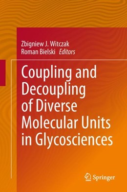 Abbildung von Witczak / Bielski | Coupling and Decoupling of Diverse Molecular Units in Glycosciences | 1st ed. 2018 | 2017