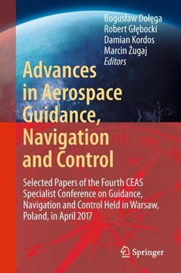 Abbildung von Dolega / Glebocki / Kordos / Zugaj | Advances in Aerospace Guidance, Navigation and Control | 1st ed. 2018 | 2017 | Selected Papers of the Fourth ...