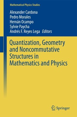 Abbildung von Cardona / Morales / Ocampo / Paycha / Reyes Lega | Quantization, Geometry and Noncommutative Structures in Mathematics and Physics | 1st ed. 2017 | 2017