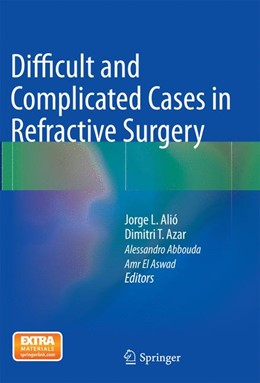 Abbildung von Alió / Azar / Abbouda / Aswad   Difficult and Complicated Cases in Refractive Surgery   Softcover reprint of the original 1st ed. 2015   2017