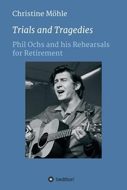 Abbildung von Möhle | Trials and Tragedies | 1 | 2017 | Phil Ochs and his Rehearsals f...
