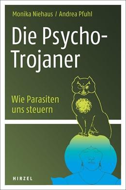 Abbildung von Niehaus / Pfuhl | Die Psycho-Trojaner. Wie Parasiten uns steuern | 2017