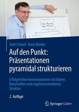 Abbildung von Schoof / Binder | Auf den Punkt: Präsentationen pyramidal strukturieren | 2., überarbeitete Auflage | 2017 | Erfolgreicher kommunizieren mi...