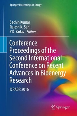 Abbildung von Kumar / Sani / Yadav | Conference Proceedings of the Second International Conference on Recent Advances in Bioenergy Research | 1st ed. 2018 | 2017 | ICRABR 2016