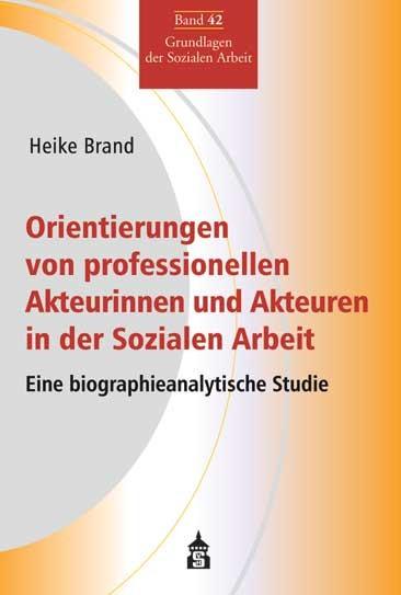 Orientierungen von professionellen Akteurinnen und Akteuren in der Sozialen Arbeit | Brand, 2017 | Buch (Cover)