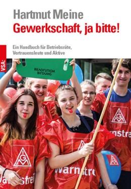 Abbildung von Meine | Gewerkschaft, ja bitte! | 2018 | Ein Handbuch für Betriebsräte,...
