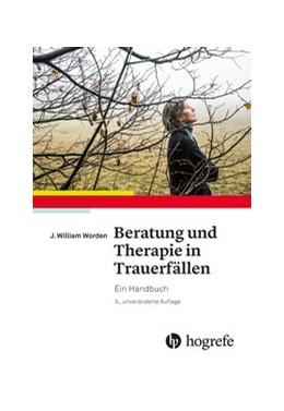 Abbildung von Worden   Beratung und Therapie in Trauerfällen   2017   Ein Handbuch