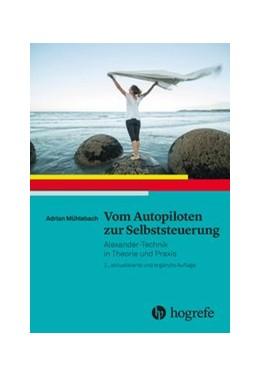 Abbildung von Mühlebach   Vom Autopiloten zur Selbststeuerung   2., aktualisierte und ergänzte Auflage   2018   Alexander-Technik in Theorie u...