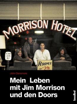 Abbildung von Densmore | Mein Leben mit Jim Morrison und den Doors | 1. Auflage | 2017 | beck-shop.de
