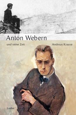 Abbildung von Krause | Anton Webern und seine Zeit | 2., korrigierte und ergänzte Neuauflage | 2017