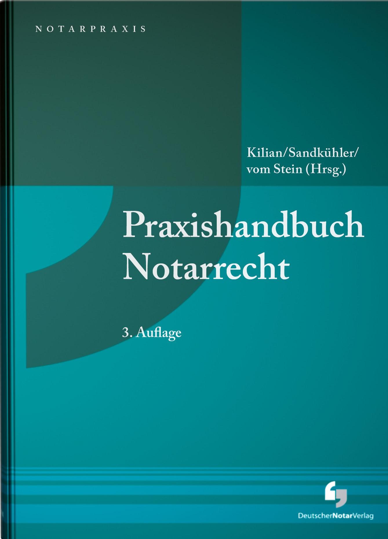 Praxishandbuch Notarrecht | Kilian / Sandkühler / vom Stein (Hrsg.) | 3. Auflage, 2017 | Buch (Cover)