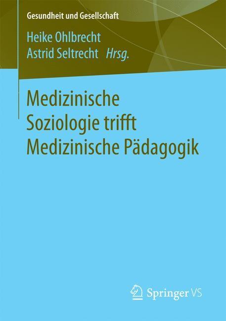 Medizinische Soziologie trifft Medizinische Pädagogik | Ohlbrecht / Seltrecht | 1. Aufl. 2018, 2017 | Buch (Cover)