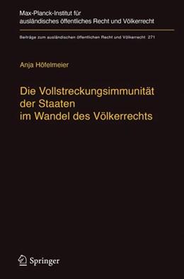 Abbildung von Höfelmeier | Die Vollstreckungsimmunität der Staaten im Wandel des Völkerrechts | 1. Auflage | 2017