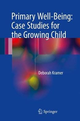 Abbildung von Kramer | Primary Well-Being: Case Studies for the Growing Child | 1st ed. 2017 | 2017