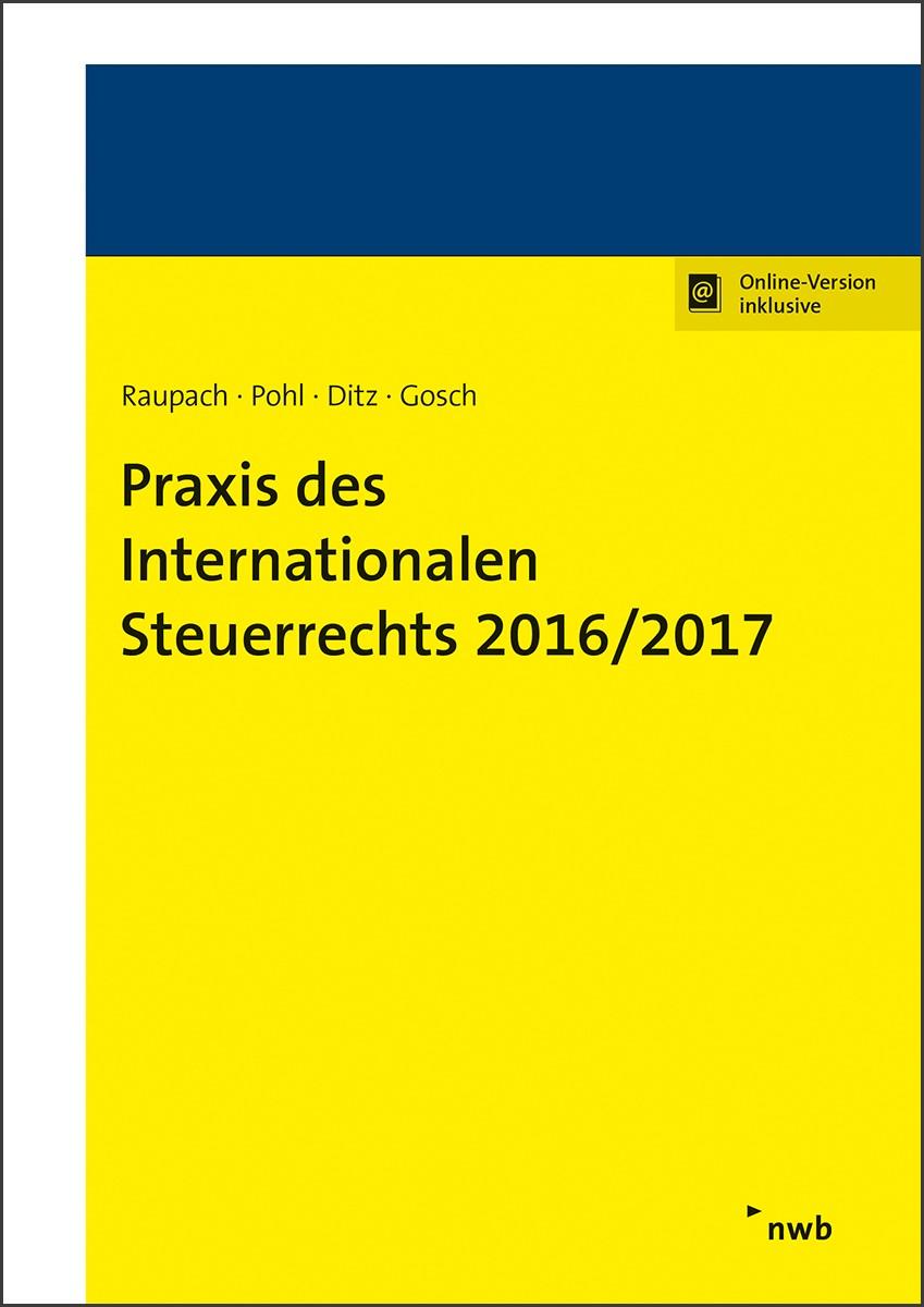 Praxis des Internationalen Steuerrechts 2016/2017   Raupach / Pohl / Ditz / Gosch, 2017   Buch (Cover)