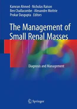Abbildung von Ahmed / Raison | The Management of Small Renal Masses | 1. Auflage | 2017 | beck-shop.de
