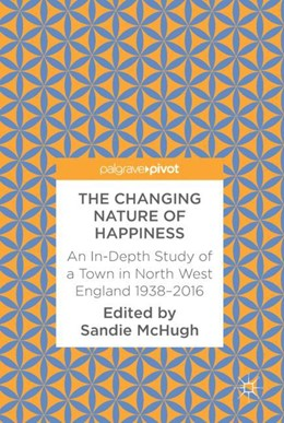 Abbildung von McHugh | The Changing Nature of Happiness | 2017 | An In-Depth Study of a Town in...