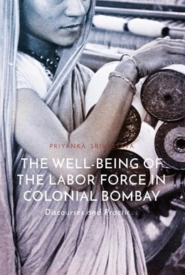 Abbildung von Srivastava | The Well-Being of the Labor Force in Colonial Bombay | 1. Auflage | 2018 | beck-shop.de