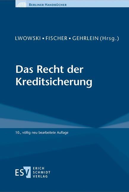 Das Recht der Kreditsicherung | Lwowski / Fischer / Gehrlein (Hrsg.) | 10., völlig neu bearbeitete Auflage., 2017 | Buch (Cover)