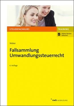 Abbildung von Weber | Fallsammlung Umwandlungssteuerrecht | 6. Auflage | 2017 | beck-shop.de