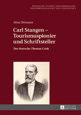 Abbildung von Dittmann | Carl Stangen - Tourismuspionier und Schriftsteller | 2017 | Der deutsche Thomas Cook
