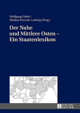 Abbildung von Porsche-Ludwig / Gieler   Der Nahe und Mittlere Osten - Ein Staatenlexikon   2. Auflage   2017