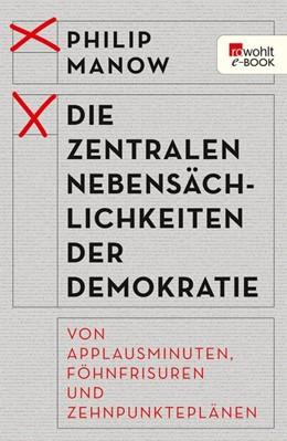 Abbildung von Manow | Die zentralen Nebensächlichkeiten der Demokratie | 1. Auflage | 2017 | Von Applausminuten, Föhnfrisur...