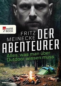 Abbildung von Meinecke | Der Abenteurer | 1. Auflage | 2017 | Alles, was man über Outdoor wi...