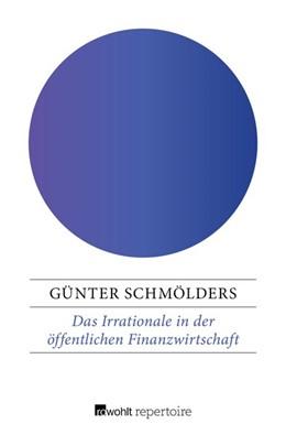Abbildung von Schmölders | Das Irrationale in der öffentlichen Finanzwirtschaft | 1. Auflage | 2017 | Probleme der Finanzpsychologie