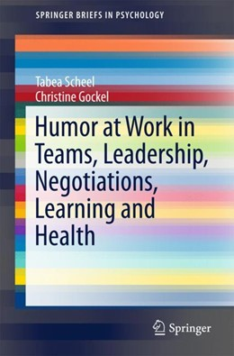 Abbildung von Scheel / Gockel | The Use of Humor at Work in Teams, Leadership, Negotiations, Learning and Health | 2017 | 2017