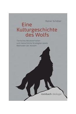 Abbildung von Schöller | Eine Kulturgeschichte des Wolfs | 2017 | Tierisches Beuteverhalten und ...