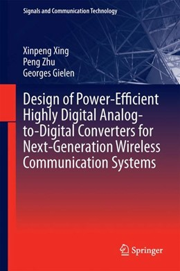 Abbildung von Xing / Zhu / Gielen | Design of Power-Efficient Highly Digital Analog-to-Digital Converters for Next-Generation Wireless Communication Systems | 2017
