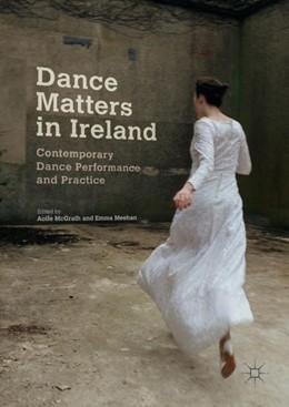 Abbildung von McGrath / Meehan | Dance Matters in Ireland | 2018 | Contemporary Dance Performance...