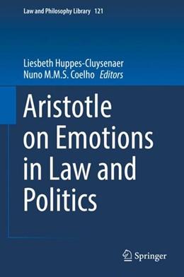 Abbildung von Huppes-Cluysenaer / Coelho   Aristotle on Emotion in Law and Politics   1. Auflage   2018   beck-shop.de