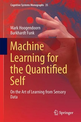 Abbildung von Hoogendoorn / Funk | Machine Learning for the Quantified Self | 2017 | On the Art of Learning from Se...