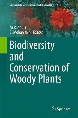 Abbildung von Ahuja / Jain | Biodiversity and Conservation of Woody Plants | 1. Auflage | 2017 | beck-shop.de
