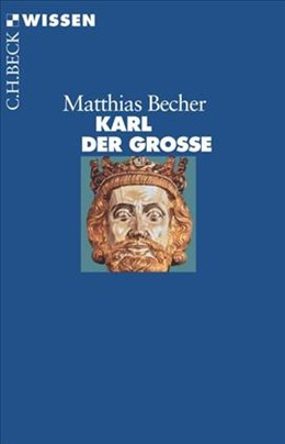 Abbildung von Becher, Matthias   Karl der Große   6., durchgesehene und aktualisierte Auflage   2014   2120