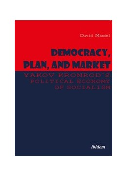 Abbildung von Mandel / Kronrod | Democracy, Plan, and Market: Yakov Kronrod's Political Economy of Socialism | 2017