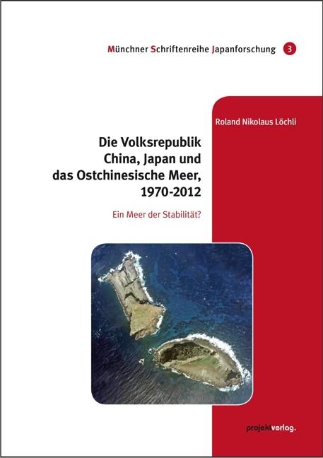 Die Volksrepublik China, Japan und das Ostchinesische Meer, 1970-2012 | Löchli, 2017 | Buch (Cover)