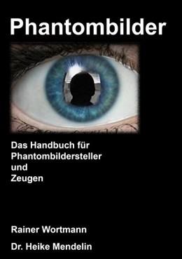 Abbildung von Mendelin / Wortmann | Phantombilder | 2. Auflage | 2017 | Das Handbuch für Phantombilder...