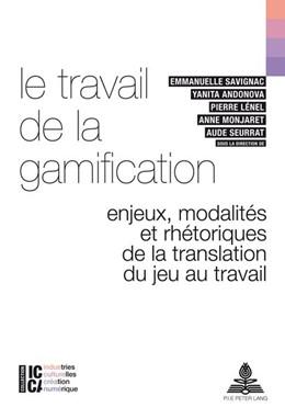 Abbildung von Savignac / Andonova / Lénel / Monjaret / Seurrat | Le travail de la gamification | 2017 | Enjeux, modalités et rhétoriqu... | 3