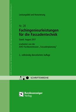 Abbildung von Fachingenieurleistungen für die Fassadentechnik - Leistungsbild und Honorierung | 2017 | AHO Heft 28 | 28