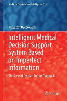 Abbildung von Dyczkowski | Intelligent Medical Decision Support System Based on Imperfect Information | 1. Auflage | 2017 | beck-shop.de