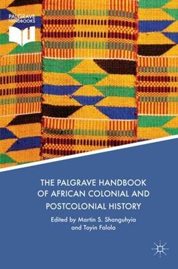 Abbildung von Shanguhyia / Falola | The Palgrave Handbook of African Colonial and Postcolonial History | 1. Auflage | 2018 | beck-shop.de